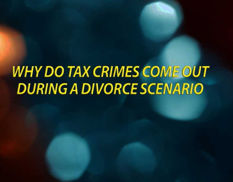 Why do tax crimes comes out during a divorce scenario
