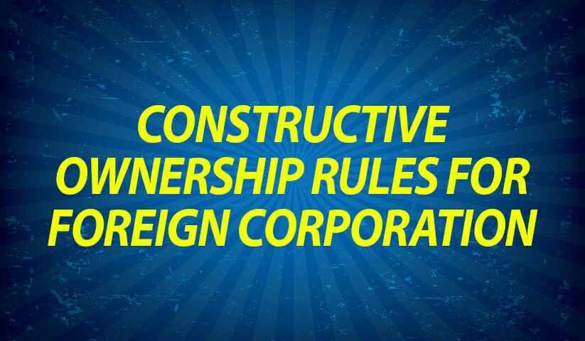 Constructive Ownership Rules for Foreign Corporation