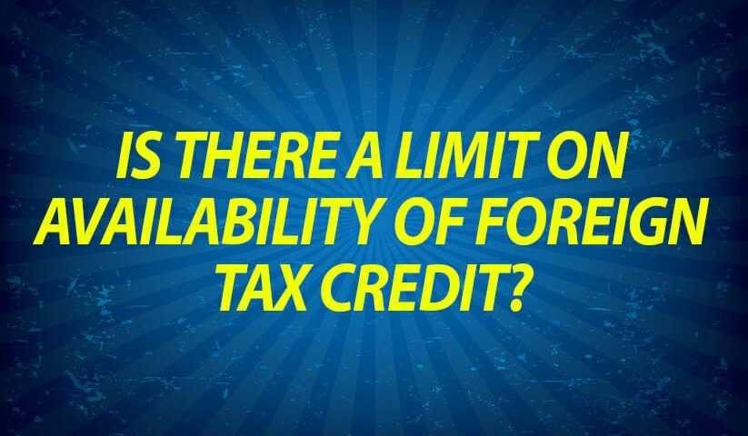 Is there a limit on availability of foreign tax credit?