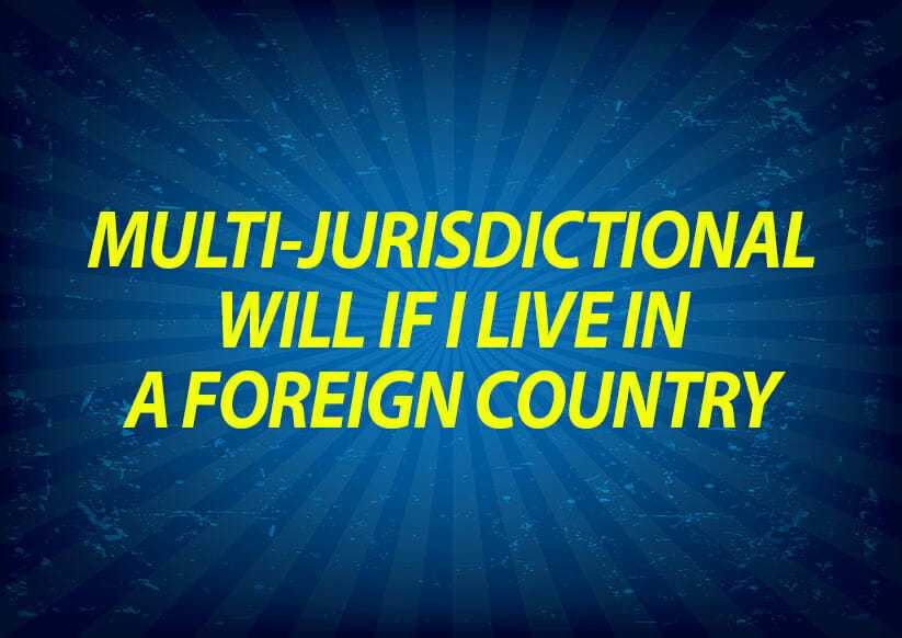 Multi-jurisdictional will if I live in foreign country?