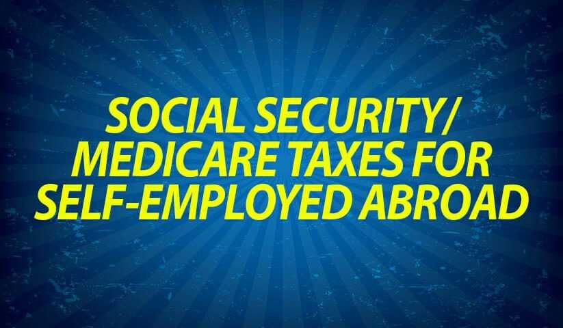 Social security/Medicare taxes for self-employed abroad