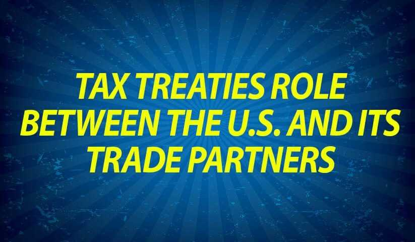 Tax treaties role between the U.S. and its trade partners