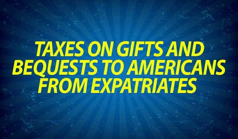 Taxes on gifts and bequests to Americans from expatriates
