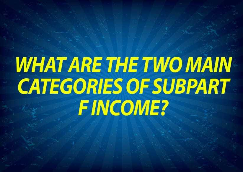 What are the Two Main Categories of Subpart F Income?