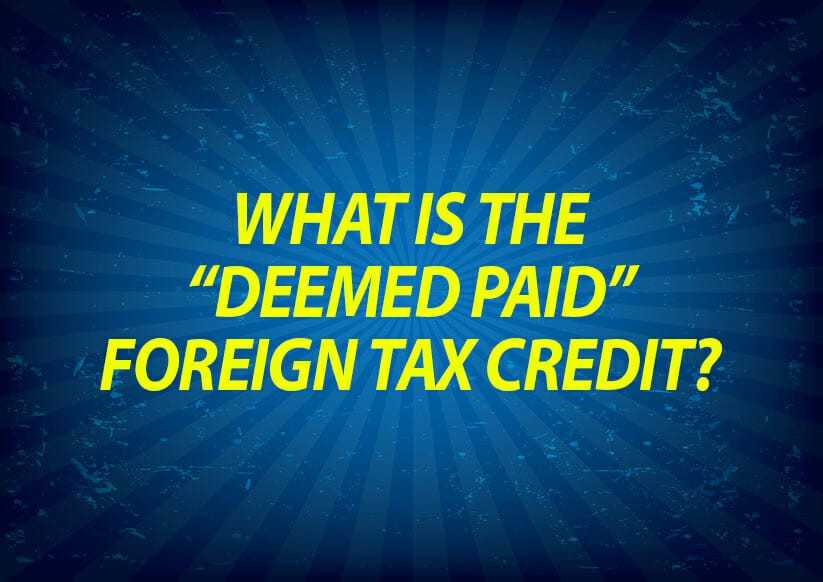 """What is the """"Deemed Paid"""" Foreign Tax Credit?"""