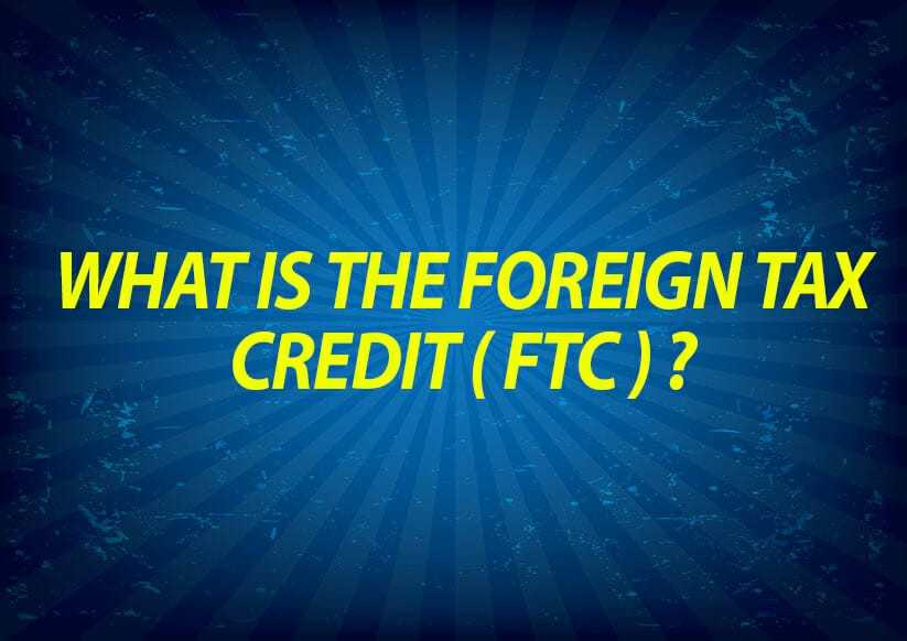 What is the Foreign Tax Credit (FTC)?