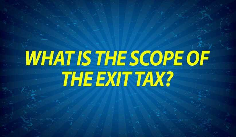 What is the scope of the Exit Tax?