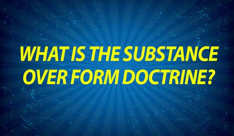 What is the substance over form doctrine