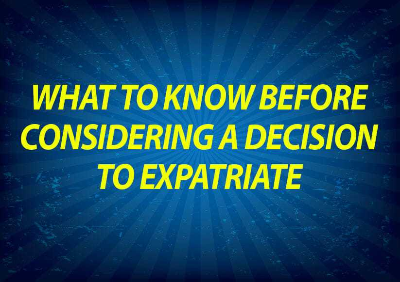 What to Know Before Considering a Decision to Expatriate